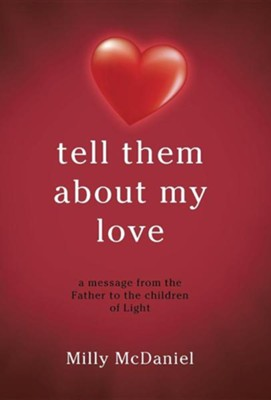 Tell Them about My Love: A Message from the Father to the Children of Light  -     By: Milly McDaniel