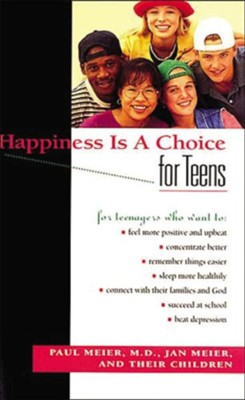 Happiness Is a Choice for Teens   -     By: Paul Meier