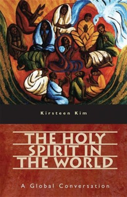 The Holy Spirit in the World: A Global Conversation  -     By: Kirsteen Kim