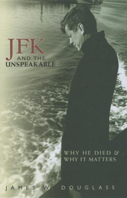 JFK and the Unspeakable: Why He Died and Why It Matters  -     By: James W. Douglass