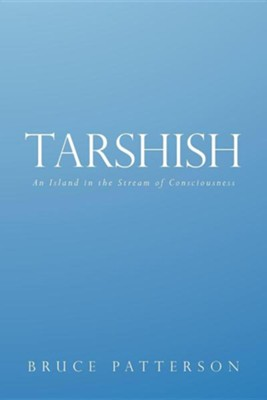 Tarshish: An Island in the Stream of Consciousness  -     By: Bruce Patterson