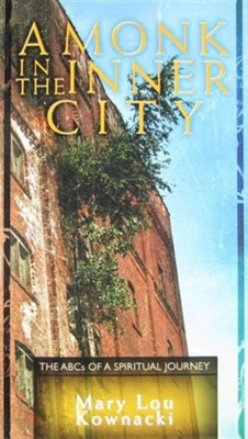 A Monk in the Inner City: The ABCs of a Spiritual Journey  -     By: Mary Lou Kownacki