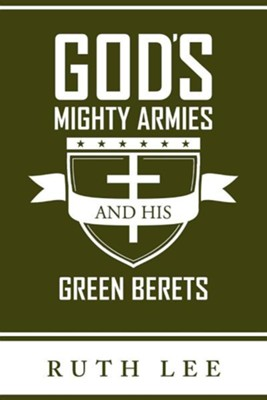 Gods Mighty Armies and His Green Berets  -     By: Ruth Lee