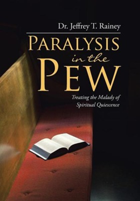 Paralysis in the Pew: Treating the Malady of Spiritual Quiescence  -     By: Jeffrey T. Rainey
