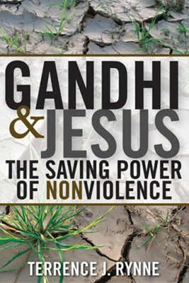 Gandhi and Jesus: The Saving Power of Nonviolence  -     By: Terrence J. Rynne