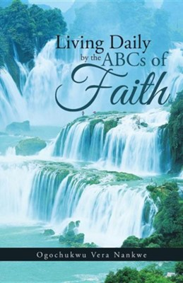 Living Daily by the ABCs of Faith  -     By: Ogochukwu Vera Nankwe
