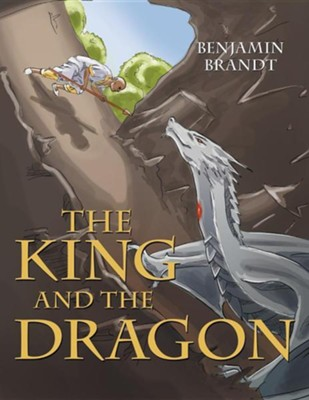 The King and the Dragon  -     By: Benjamin Brandt