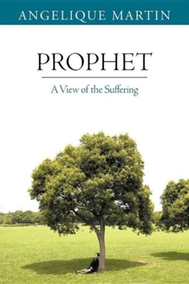 Prophet: A View of the Suffering  -     By: Angelique Martin