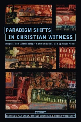 Paradigm Shifts in Christian Witness: Insights from Anthropology, Communication, and Spiritual Power  -     Edited By: Charles E. Van Engen, Darrell Whiteman, J. Dudley Woodberry     By: Charles E. Van Engen(ED.), Darrell Whiteman(ED.) & J. Dudley Woodberry(ED.)