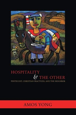 Hospitality and the Other: Pentecost, Christian Practices, and the Neighbor  -     By: Amos Yong