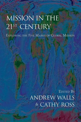 Mission in the Twenty-First Century: Exploring the Five Marks of Global Mission  -     Edited By: Andrew Walls, Cathy Ross     By: Andrew Walls(ED.) & Cathy Ross(ED.)