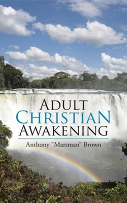 Adult Christian Awakening  -     By: Anthony Marsman Brown
