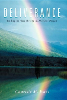 Deliverance: Finding the Place of Hope in a World of Despair  -     By: Charlsie M. Estes