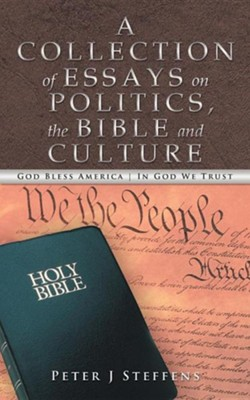A Collection of Essays on Politics, the Bible and Culture  -     By: Peter J. Steffens