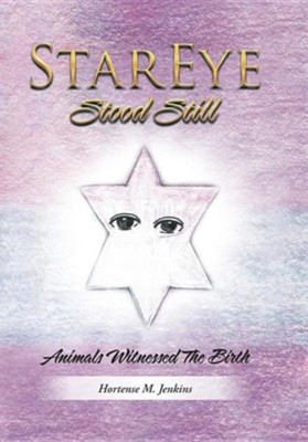 Stareye Stood Still: Animals Witnessed the Birth  -     By: Hortense M. Jenkins