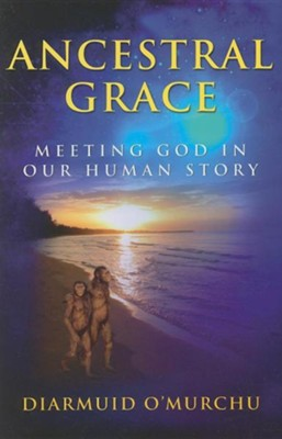 Ancestral Grace: Meeting God in Our Human Story  -     By: Diarmuid O'Murchu