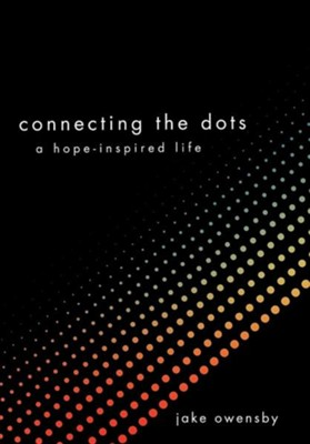 Connecting the Dots: A Hope-Inspired Life  -     By: Jake Owensby
