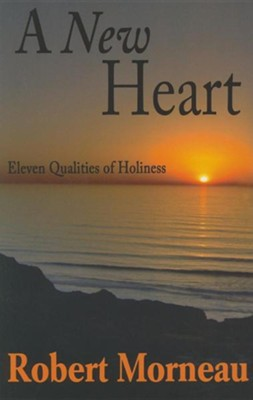 A New Heart: Eleven Qualities of Holiness  -     By: Robert Morneau