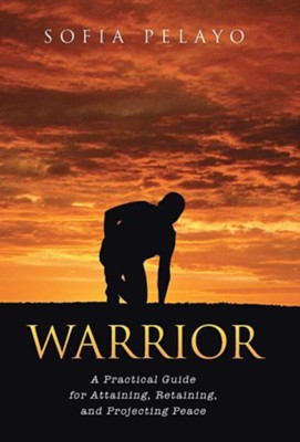 Warrior: A Practical Guide for Attaining, Retaining, and Projecting Peace  -     By: Sofia Pelayo