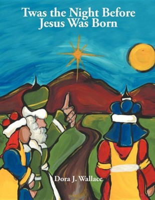 Twas the Night Before Jesus Was Born  -     By: Dora J. Wallace
