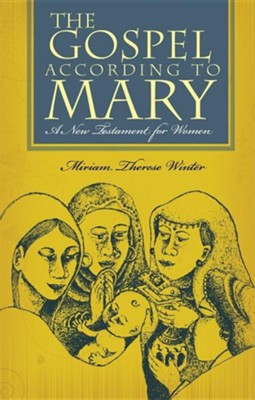 The Gospel According to Mary: A New Testament for Women  -     By: Miriam Therese Winter     Illustrated By: Jason Dy