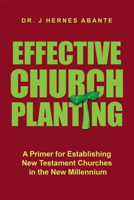 Effective Church Planting: A Primer for Establishing New Testament Churches in the New Millennium  -     By: J. Hernes Abante