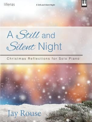 A Still and Silent Night: Christmas Reflections for Solo Piano  -     By: Jay Rouse