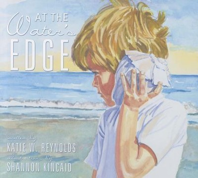 At the Water's Edge  -     By: Katie W. Reynolds     Illustrated By: Shannon Kincaid