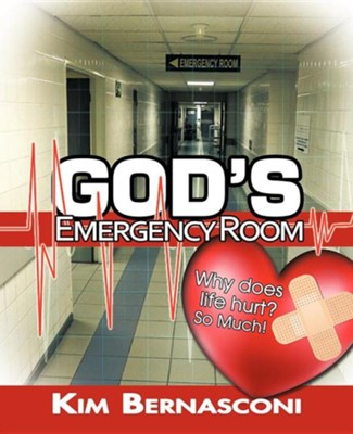 God's Emergency Room: Why Does Life Hurt? So Much!  -     By: Kim Bernasconi