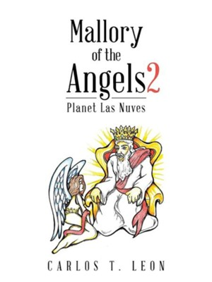 Mallory of the Angels 2: Planet Las Nuves  -     By: Carlos T. Leon
