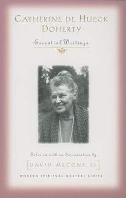 Catherine De Hueck Doherty: Essential Writings  -     By: David Meconi S.J.