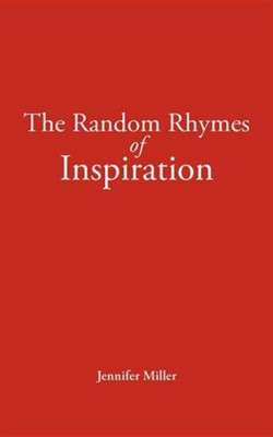 The Random Rhymes of Inspiration  -     By: Jennifer Miller