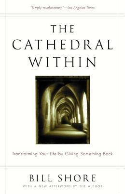 The Cathedral Within: Transforming Your Life by Giving Something Back  -     By: Bill Shore