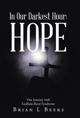 In Our Darkest Hour: Hope: Our Journey with Guillain-Barre Syndrome  -     By: Brian L. Beeks