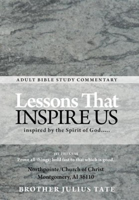 Lessons That Inspire Us: Inspired by the Spirit of God.....  -     By: Brother Julius Tate