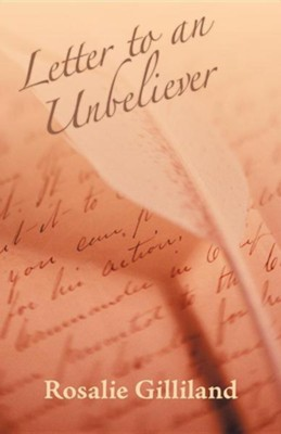 Letter to an Unbeliever  -     By: Rosalie Gilliland