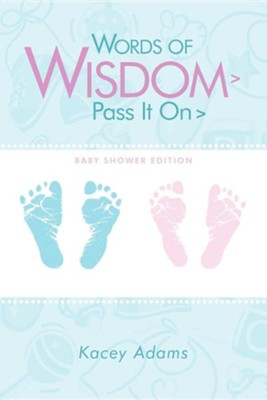 Words of Wisdom > Pass It on > Baby Shower Edition  -     By: Kacey Adams