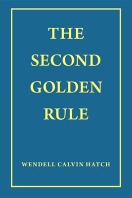 The Second Golden Rule  -     By: Wendell Calvin Hatch