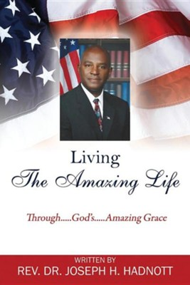 Living the Amazing Life: Through.....God's.....Amazing Grace  -     By: Joseph H. Hadnott