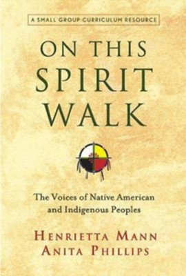 On This Spirit Walk  -     By: Henrietts Mann, Anita Phillips