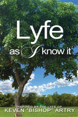 "Lyfe as I Know It  -     By: Keven ""Bishop"" Artry"