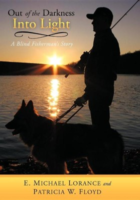 Out of the Darkness Into Light: A Blind Fisherman's Story  -     By: E. Michael Lorance, Patricia W. Floyd