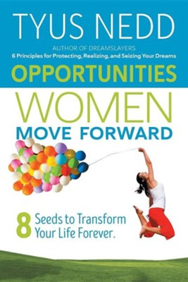 Opportunities Women Move Forward: 8 Seeds to Transform Your Life Forever.  -     By: Tyus Nedd