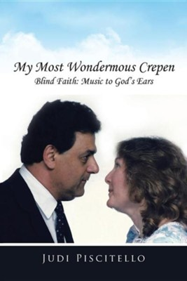 My Most Wondermous Crepen: Blind Faith: Music to God's Ears  -     By: Judi Piscitello