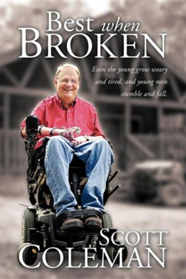 Best When Broken: Even the Young Grow Weary and Tired, and Young Men Stumble and Fall  -     By: Scott Coleman