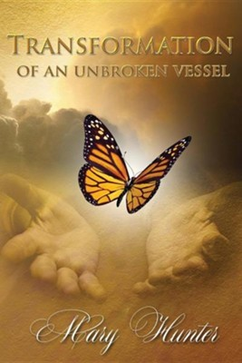 Transformation of an Unbroken Vessel  -     By: Mary Hunter