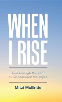 When I Rise: 52 Devotional Thoughts to Take You Through the Year  -     By: Mitzi McBride