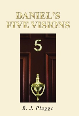 Daniel's Five Visions  -     By: R.J. Plugge