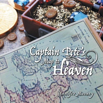 Captain Pete's Map to Heaven  -     By: Jennifer Mooney