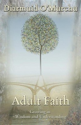 Adult Faith: Growing in Wisdom and Understanding  -     By: Diarmuid O'Murchu